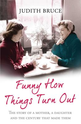 Funny How Things Turn Out: Love, Death and Unsuitable Husbands - a Mother and Daughter story - Bruce, Judith, PhD, RN, RM, RT
