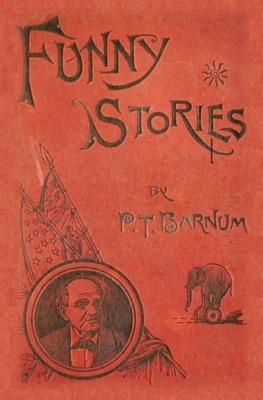 Funny Stories Told by Phineas T. Barnum - Barnum, P T, and D'James, Christopher