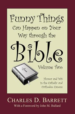 Funny Things Can Happen on Your Way Through the Bible 2.0: Humor and Wit in the Catholic and Orthodox Canons - Barrett, Charles D, and Bullard, John M (Foreword by)