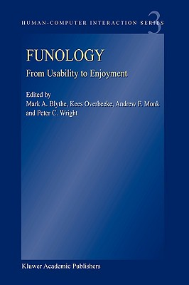 Funology: From Usability to Enjoyment - Blythe, M a (Editor), and Overbeeke, K (Editor), and Monk, A F (Editor)