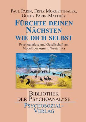 Furchte Deinen Nachsten Wie Dich Selbst - Parin, Paul, and Morgenthaler, Fritz, and Parin-Matthey, Goldy