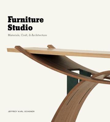 Furniture Studio: Materials, Craft, & Architecture - Ochsner, Jeffrey Karl