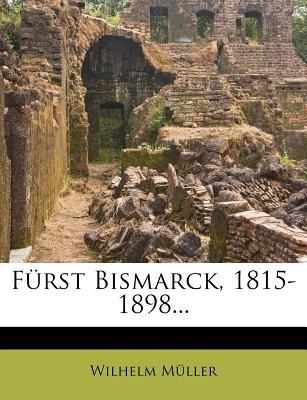 Furst Bismarck. 1815-1898, Dritte Auflage - M Ller, Wilhelm, and Muller, Wilhelm