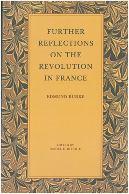 Further Reflections on the Revolution in France - Burke, Edmund, and Ritchie, Daniel E (Editor)