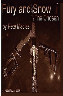 Fury and Snow: The Chosen - Macias, Pete