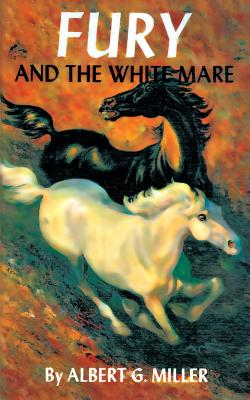 Fury and the White Mare - Miller, Albert G