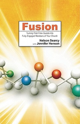 Fusion: Turning First-Time Guests Into Fully-Engaged Members of Your Church - Searcy, Nelson, and Henson, Jennifer Dykes