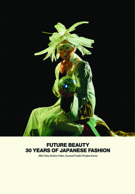 Future Beauty: 30 Years of Japanese Fashion - Fukai, Akiko, and Vinken, Barbara, and Frankel, Susannah