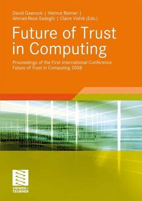 Future of Trust in Computing: Proceedings of the First International Conference Future of Trust in Computing 2008 - Grawrock, David (Editor), and Reimer, Helmut (Editor), and Sadeghi, Ahmad-Reza (Editor)