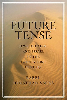 Future Tense: Jews, Judiasm, and Israel in the Twenty-First Century - Sacks, Jonathan, Rabbi