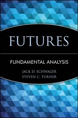 Futures: Fundamental Analysis - Schwager, Jack D., and Turner, Steven C.