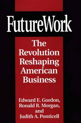 FutureWork: The Revolution Reshaping American Business - Gordon, Edward E., and Ponticell, Judith