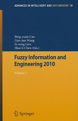 Fuzzy Information and Engineering 2010, Volume 1 - Cao, Bing-Yuan (Editor), and Wang, Guojun (Editor), and Chen, Shuili (Editor)