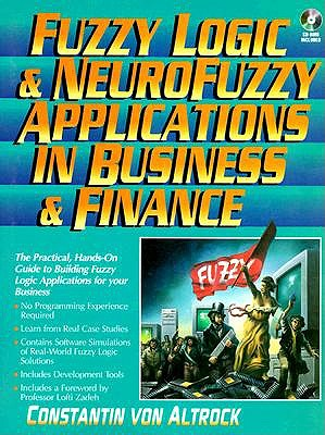 Fuzzy Logic and Neurofuzzy Applications in Business and Finance: With CD-ROM - Von Altrock, Constantin