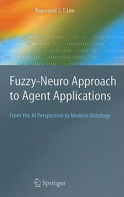 Fuzzy-Neuro Approach to Agent Applications: From the AI Perspective to Modern Ontology - Lee, Raymond S T