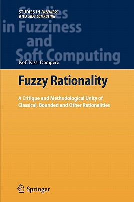 Fuzzy Rationality: A Critique and Methodological Unity of Classical, Bounded and Other Rationalities - Dompere, Kofi Kissi