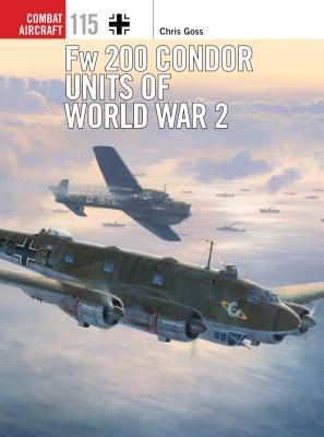 Fw 200 Condor Units of World War 2 - Goss, Chris
