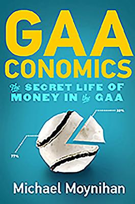 Gaaconomics: The Secret Life of Money in the Gaa - Moynihan, Michael