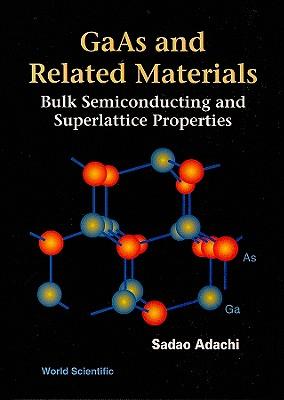 GaAs and Related Materials: Bulk Semiconducting and Superlattice Properties - Adachi, Sadao