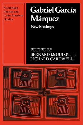 Gabriel Garcia Marquez: New Readings - McGuirk, Bernard (Editor), and Cardwell, Richard, Professor (Editor)