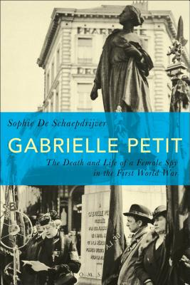 Gabrielle Petit: The Death and Life of a Female Spy in the First World War - Schaepdrijver, Sophie De