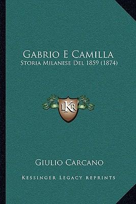 Gabrio E Camilla: Storia Milanese del 1859 (1874) - Carcano, Giulio