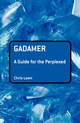 Gadamer: A Guide for the Perplexed - Lawn, Chris