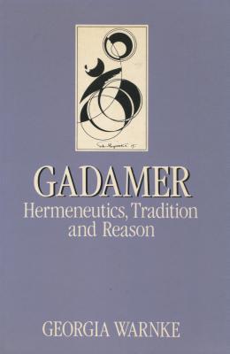 Gadamer: Hermeneutics, Tradition, and Reason - Warnke, Georgia