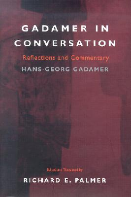 Gadamer in Conversation: Reflections and Commentary - Gadamer, Hans-Georg, Professor, and Palmer, Richard E (Editor), and Dutt, Carsten (Contributions by)