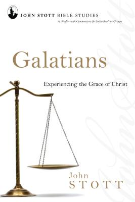 Galatians: Experiencing the Grace of Christ - Stott, John, Dr.