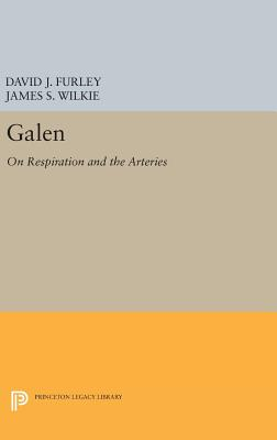 Galen: On Respiration and the Arteries - Furley, David, and Wilkie, James