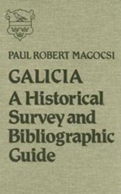 Galicia: A Historical Survey and Bibliographic Guide - Magocsi, Paul Robert, Professor