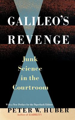 Galileo's Revenge: Junk Science in the Courtroom - Huber, Peter William