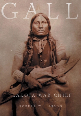 Gall: Lakota War Chief - Larson, Robert W