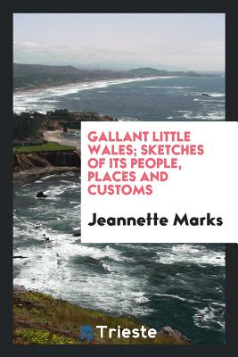 Gallant Little Wales; Sketches of Its People, Places and Customs - Marks, Jeannette