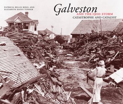 Galveston and the 1900 Storm - Bixel, Patricia Bellis
