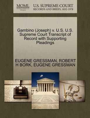 Gambino (Joseph) V. U.S. U.S. Supreme Court Transcript of Record with Supporting Pleadings - Gressman, Eugene, and Bork, Robert H