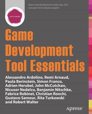 Game Development Tool Essentials - Berinstein, Paula, and Arnaud, Remi, and Ardolino, Alessandro