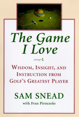 Game I Love - Snead, Sam, and Pirozzolo, Fran, and McLean, Jim (Introduction by)