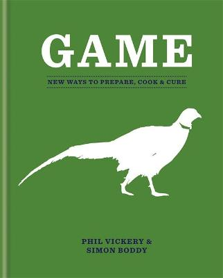 Game: New Ways to Prepare, Cook & Cure - Vickery, Phil, and Boddy, Simon