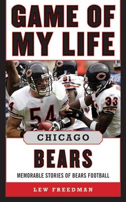 Game of My Life Chicago Bears: Memorable Stories of Bears Football - Freedman, Lew