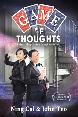 Game of Thoughts: Understanding Creativity Through Mind Games - Cai, Ning, and Teo, John