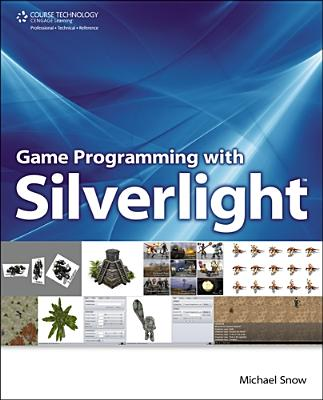 Game Programming with Silverlight - Snow, Michael