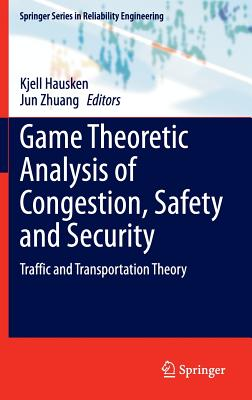 Game Theoretic Analysis of Congestion, Safety and Security: Traffic and Transportation Theory - Hausken, Kjell (Editor), and Zhuang, Jun (Editor)