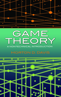 Game Theory: A Nontechnical Introduction - Davis, Morton D