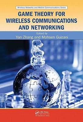 Game Theory for Wireless Communications and Networking - Zhang, Yan (Editor), and Guizani, Mohsen (Editor)