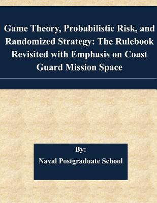 Game Theory, Probabilistic Risk, and Randomized Strategy: The Rulebook Revisited with Emphasis on Coast Guard Mission Space - Naval Postgraduate School