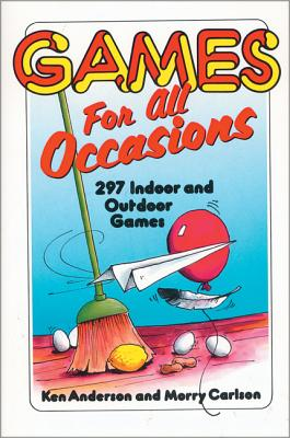 Games for All Occasions: 297 Indoor and Outdoor Games - Anderson, Ken, and Carlson, Morry
