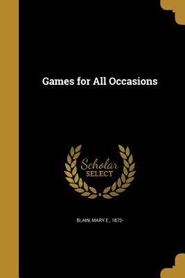Games for All Occasions - Blain, Mary E 1872- (Creator)