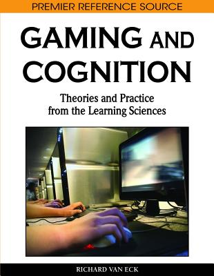 Gaming and Cognition: Theories and Practice from the Learning Sciences - Van Eck, Richard